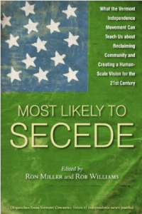 most-likely-to-secede-what-the-vermont-independence-movement-can-teach-us-about-reclaiming-community-and-creating-a-human-scale-vision-for-the-21st-century-ron-miller-rob-williams-978160